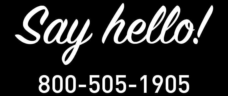 Say Hello! 800-505-1905